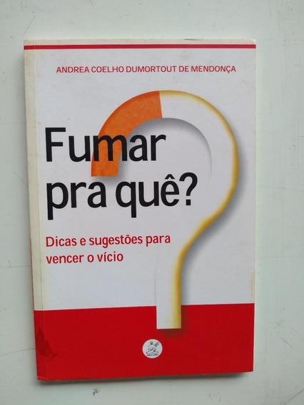 Livro - Fumar Pra Que? - Andrea Coelho Dumortout - Autografa