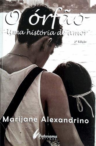 Livro O Órfão - Uma História De Amor - Marijane Alexandrino