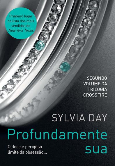 Profundamente Sua Trilogia Crossfire Vol 2 Sylvia Day