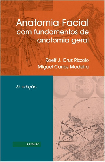 Anatomia Facial Com Fundamentos De Anatomia Geral 6ª Edição