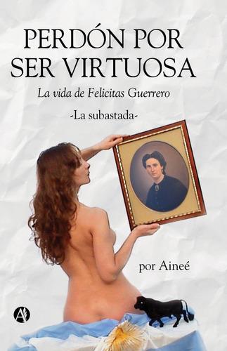 Felicitas Guerrero - Perdón Por Ser Virtuosa - La Subastada