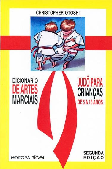 Dicionário De Artes Marciais - Judô Para Crianças De 5 A 13
