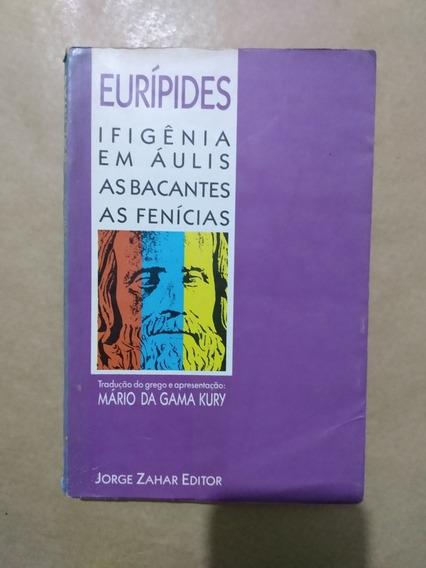 Ifigênia Em Áulis, As Fenícias, As Bacantes - Eurípedes