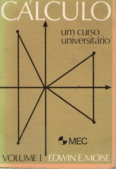 Cálculo: Um Curso Universitário Vol. I Moise, Edwin E.