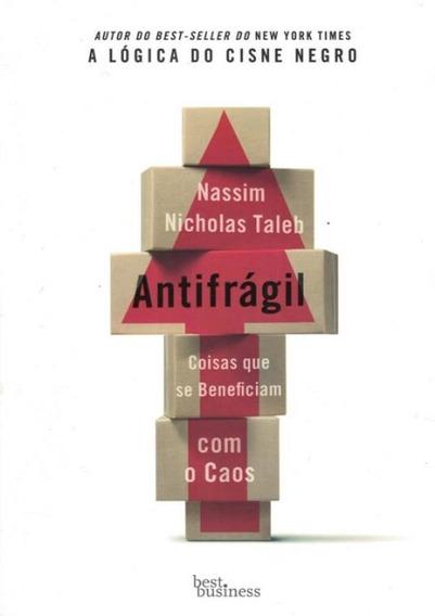 Antifragil - Coisas Que Se Beneficiam Com O Caos - 15ª Ed