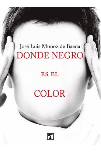 Imagen 1 de 1 de Donde Negro Es El Color, De José Luis Muñoz De Baena