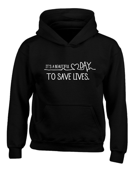 Sudadera Greys Anatomy Its A Beautiful Day Save Lives
