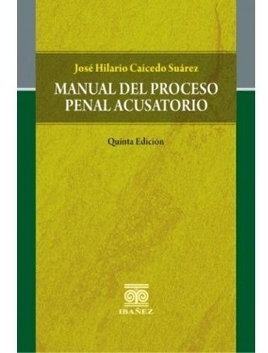 Manual Del Proceso Penal Acusatorio. Quinta Edición