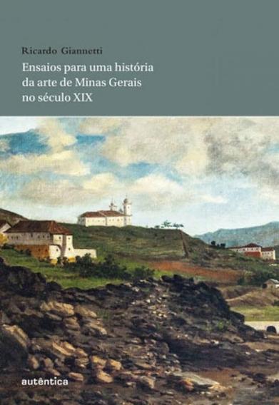 Ensaios Para Uma História Da Arte De Minas Gerais No Sécul
