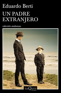 Un Padre Extranjero De Eduardo Berti - Tusquets
