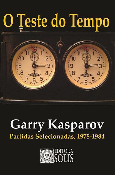 O Teste Do Tempo - Garry Kasparov