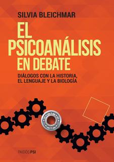 El Psicoanálisis En Debate De Silvia Bleichmar- Paidós