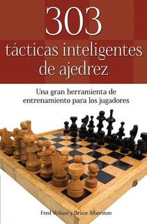 303 Tácticas Inteligentes De Ajedrez - Fred Wilson - Tomo