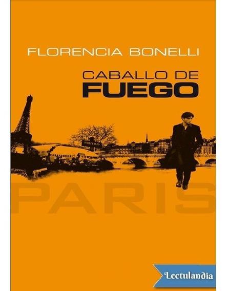 Caballo De Fuego Trilogía De Florencia Bonelli