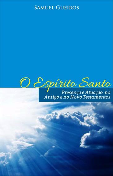 O Espirito Santo Atuação No Novo E Antigo Testamento