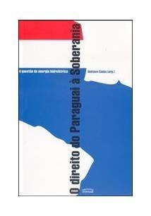 Direito Do Paraguai À Soberania - A Questão Da Energia Elétr