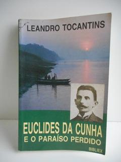 Livro Euclides Da Cunha E O Paraíso Perdido Leandro Tocantin