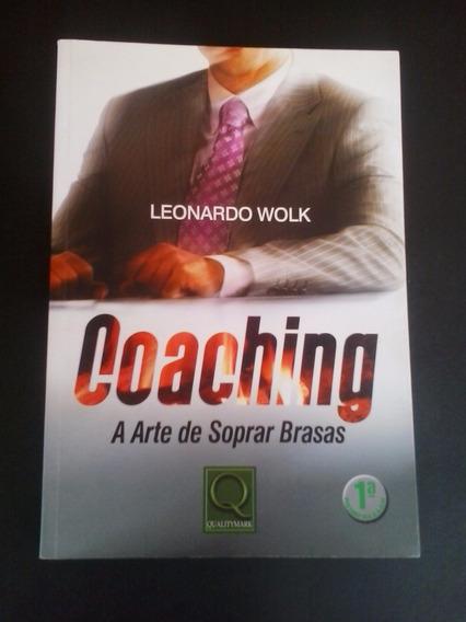 Livro: Coaching: A Arte De Soptrar Brasas - Leonardo Wolk