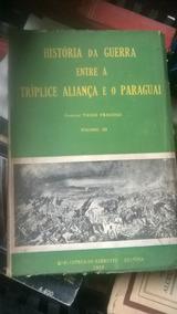 Historia Da Guerra Entre A Triplice Aliança E O Paraguai Vol