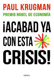 ¡acabemos Ya Con Esta Crisis! De Paul Krugman - Crítica