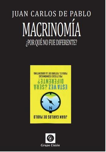 Imagen 1 de 2 de Macrinomía: ¿por Qué No Fue Diferente? Juan Carlos De Pablo