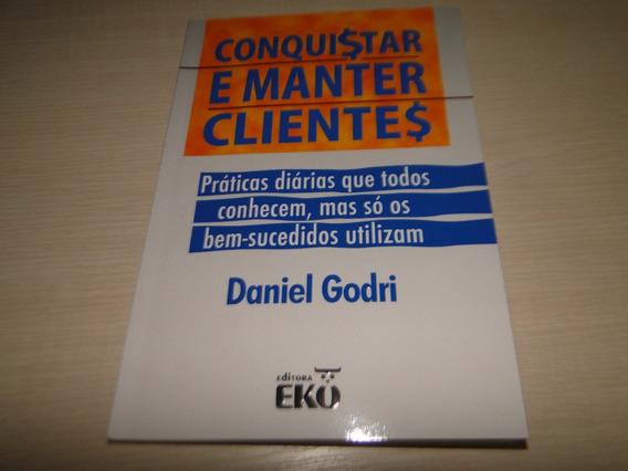 Livro - Conquistar E Manter Clientes - Daniel Godri - Novo