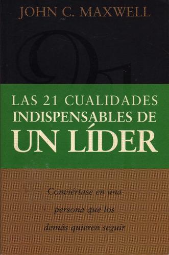 Las 21 Cualidades Indispensables De Un Líder. John C Maxwell