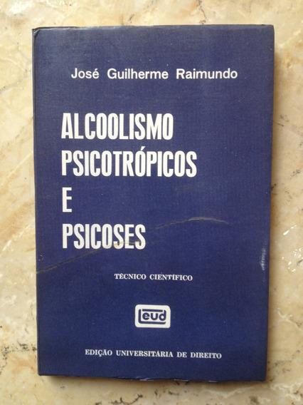 Alcoolismo, Psicotrópicos E Psicoses - José Guilherme