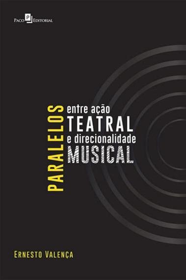 Paralelos Entre Açao Teatral E Direcionalidade Musical