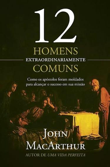 Livro 12 Homens Extraordinariamente Comuns - John Macarthur