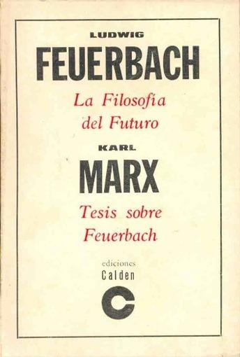 Filosofia Del Futuro Y Tesis Sobre Feuerbach - Marx, Feuerba