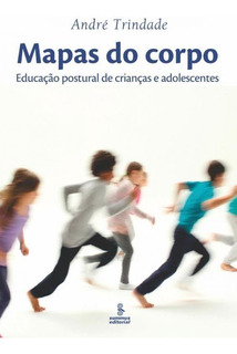 Mapas Do Corpo - Educacao Postural De Criancas E Adolescente