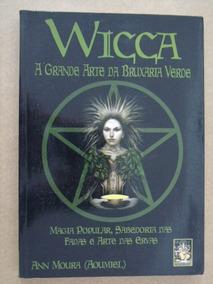 Wicca A Grande Arte Da Bruxaria Verde Ann Moura Aoumiel