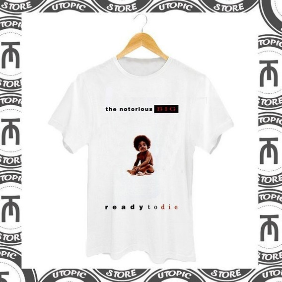Camiseta Ready To Die - Notorious Big - Rap - Hip Hop - B.i.g - Big Small