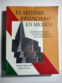 El Sistema Financiero En México , Gonzalo Blanco / Verma