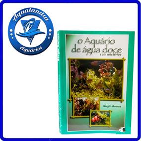 Livro Guia O Aquario De Agua Doce Sem Misterios Para Aquario