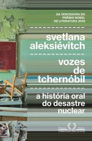 Vozes De Tchernobil - A Historia Oral Do Desastre Nuclear