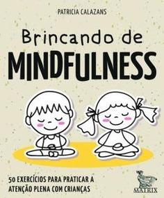 Brincando De Mindfulness - 50 Exercicios Para Praticar A A