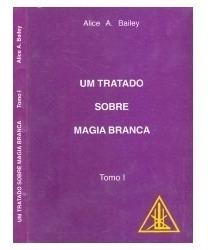 Tratado Sobre Magia Branca - 2 Volumes - Alice Bailey