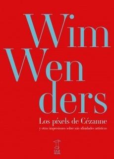 Los Pixels De Cézanne Y Otras Impresiones - Wim Wenders