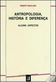 Livro: Antropologia História E Diferença, De Roberto Rowland