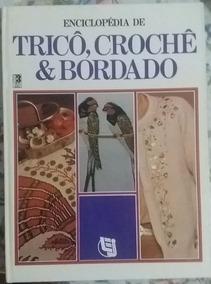 Enciclopédia Tricô, Crochê & Bordado Volume 1 E 2.