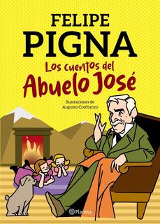 Los Cuentos Del Abuelo José, Felipe Pigna. Ed. Planeta