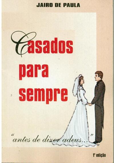 Livro Casados Para Sempre - Jairo De Paula - 191 Paginas