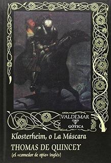 Klosterheim O La Máscara, Thomas De Quincey, Ed. Valdemar