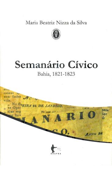 Livro Semanário Cívico: Bahia, 1821-1823 - Maria Beatriz Niz