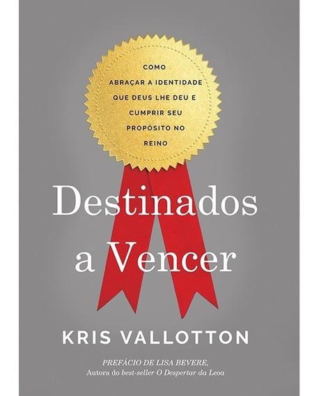 Destinados A Vencer Livro Kris Vallotton