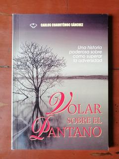 Libro Volar Sobre El Pantano Carlos Cuauhtémoc Sánchez