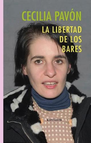La Libertad De Los Bares - Cecilia Pavón - Mansalva