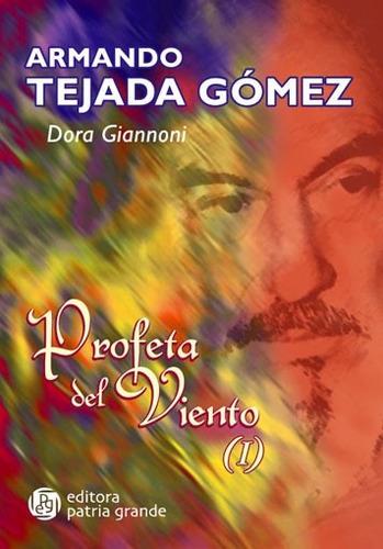 Imagen 1 de 1 de Armando Tejada Gómez: Profeta Del Viento 1